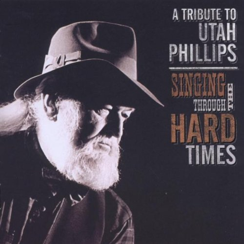 Singing Through the Hard Times: A Tribute to Utah Phillips by VARIOUS ARTISTS (2009-02-24)