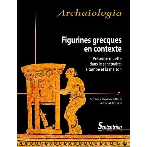 Figurines grecques en contexte : Présence muette dans le sanctuaire, la tombe et la maison