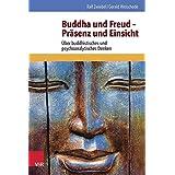Buddha und Freud - Präsenz und Einsicht: Über buddhistisches und psychoanalytisches Denken