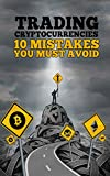 Trading Cryptocurrencies: Ten Mistakes You Must Avoid