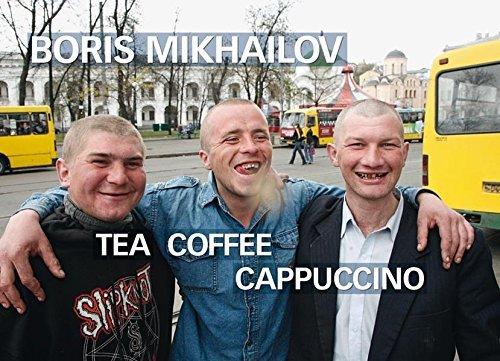 Boris Mikhailov: Tea Coffee Cappuccino by Boris Mikhailov (2011-04-11)
