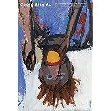 Georg Baselitz: Gesammelte Schriften und Interviews