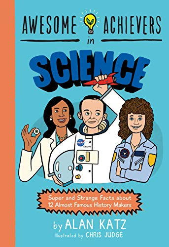 Awesome Achievers in Science: Super and Strange Facts about 12 Almost Famous History Makers (English Edition)