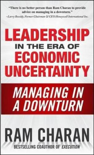 Leadership in the Era of Economic Uncertainty: Managing in a Downturn Ge 1 Ram