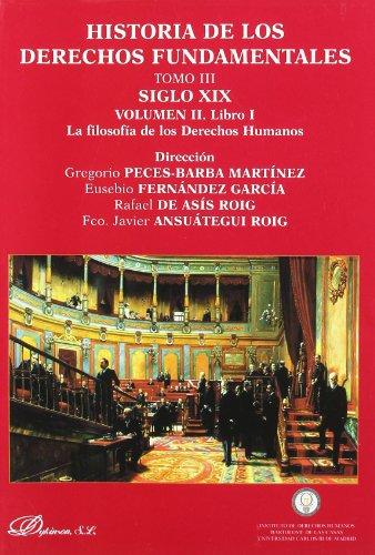 Historia de los derechos fundamentales. Tomo III Siglo XIX. Volumen II. Libro I - La filosofía de los derechos humanos por Gregorio Peces-Barba Martínez