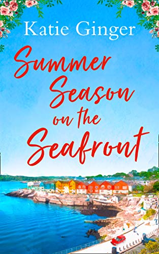 Summer Season on the Seafront: The perfect feel-good romance for summer! by [Ginger, Katie]