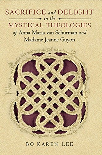 [(Sacrifice and Delight in the Mystical Theologies of Anna Maria Van Schurman and Madame Jeanne Juyon)] [By (author) Bo Karen Lee] published on (November, 2014)