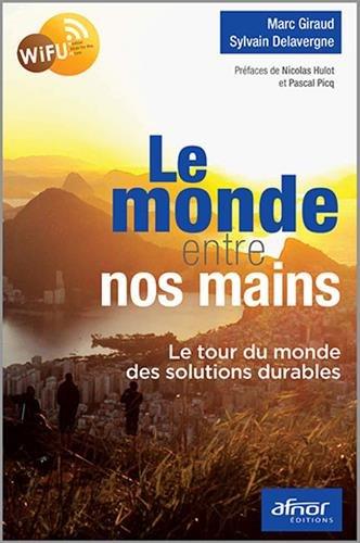 Le monde entre nos mains: Le tour du monde des solutions durables. par Marc Giraud