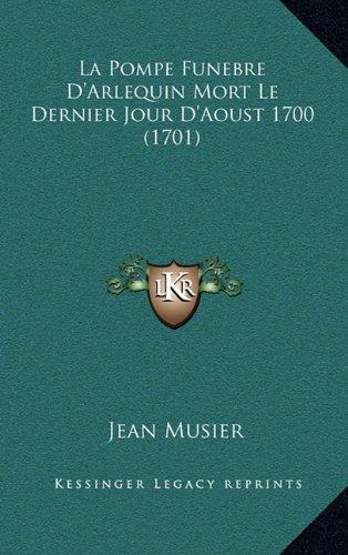 La Pompe Funebre D'Arlequin Mort Le Dernier Jour D'Aoust 1700 (1701)