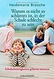 Warum es nicht so schlimm ist, in der Schule schlecht zu sein: Schulschwierigkeiten gelassen meistern von Heidemarie Brosche (21. Januar 2013) Taschenbuch