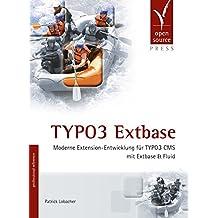 TYPO3 Extbase: Moderne Extension-Entwicklung für TYPO3 CMS mit Extbase & Fluid