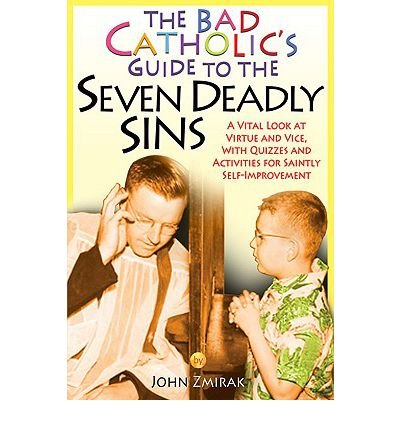 The Bad Catholic's Guide to the Seven Deadly Sins: A Vital Look at Virtue and Vice, with Quizzes and Activities for Saintly Self-Improvement (Bad Catholic's Guides) (Paperback) - Common
