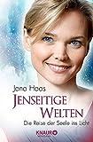Jenseitige Welten: Die Reise der Seele ins Licht - Jana Haas