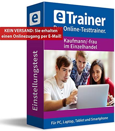 Einstellungstest Kaufmann / Kauffrau im Einzelhandel 2019: eTrainer – Der Online-Testtrainer | Über 1.500 Aufgaben mit Lösungen: Wissen, Sprache, Mathe, Logik, Konzentration … | Eignungstest üben
