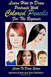 Learn How to Draw Portraits with Colored Pencils for the Beginner: Volume 27 (Learn to Draw Book Series) by John Davidson (2014-10-22)