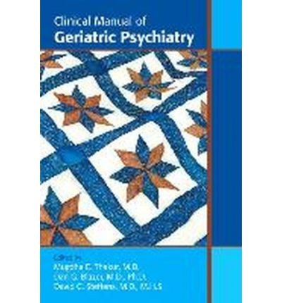 [(Clinical Manual of Geriatric Psychiatry)] [ Edited by Mudgha E. Thakur, Edited by Dan G. Blazer, Edited by David C. Steffens ] [October, 2013]