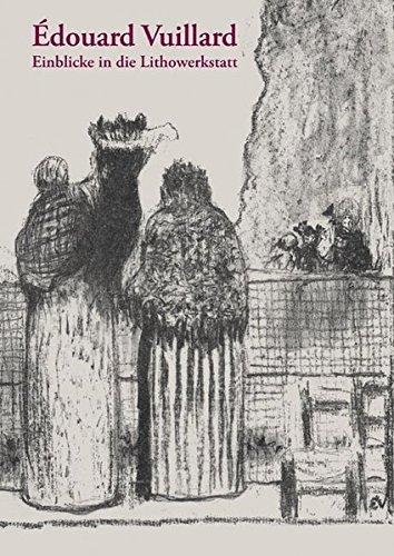 Édouard Vuillard: Einblicke in die Lithowerkstatt (Studio-Reihe der Staatlichen Graphischen...
