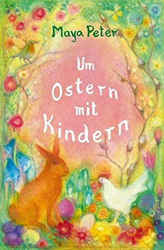 Um Ostern mit Kindern: Gedichte, Geschichten, Legenden für Kinder bis zum 10. Lebensjahr