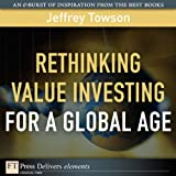 Rethinking Value Investing for a Global Age (FT Press Delivers Elements)