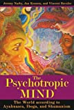 Psychotropic Mind: The World According to Ayahuasca, Iboga, and Shamanism