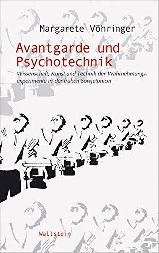 Avantgarde und Psychotechnik. Wissenschaft, Kunst und Technik der Wahrnehmungsexperimente in der frühen Sowjetunion (Wissenschaftsgeschichte)