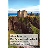 Das Schottland-Lesebuch: Impressionen und Rezepte aus Highlands und Lowlands