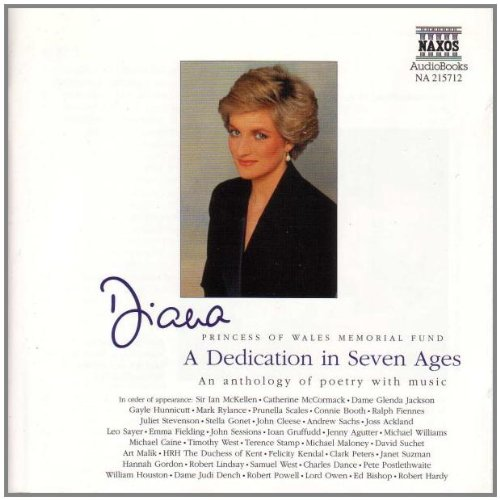 Diana - Princess of Wales. A Dedication in Seven Ages: A Dedication in Seven Ages - An Anthology of Poetry with Music (Diana Princess of Wales Fund)
