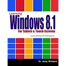Learning Windows 8.1 for Tablets & Touch-Screens: Covers Windows RT & Windows 8.1 by Dr. Andy Williams (2014-09-09)