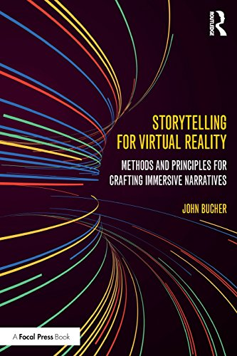 Storytelling for Virtual Reality: Methods and Principles for Crafting Immersive Narratives por John Bucher