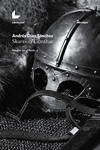 Skarrion Gunthar: Sangre en el hielo (Colección Miralejos) por Andrés Díaz Sánchez