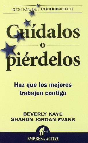 Cuídalos o piérdelos (Gestión del conocimiento) por Beverly Kaye