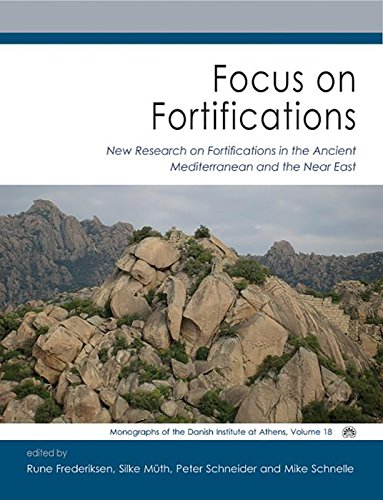 Focus on Fortifications: New Research on Fortifications in the Ancient Mediterranean and the Near East (Fokus Fortifikation Studies 2 / Monographs of the Danish Insitute at Athens, Band 18) Fokus-band