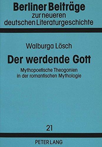 Der werdende Gott: Mythopoetische Theogonien in der romantischen Mythologie (Berliner Beiträge zur neueren deutschen Literaturgeschichte)