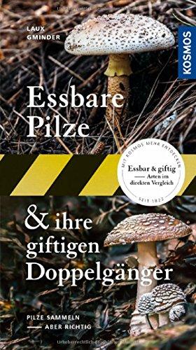 Essbare Pilze und ihre giftigen Doppelgänger: Pilze sammeln - aber richtig