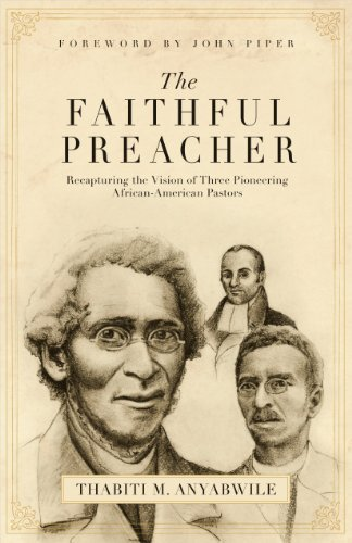 The Faithful Preacher: Recapturing the Vision of Three Pioneering African-American Pastors by Thabiti M. Anyabwile (2007-03-02)