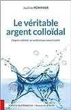 Telecharger Livres Le veritable argent colloidal L argent colloidal un antibiotique naturel oublie (PDF,EPUB,MOBI) gratuits en Francaise