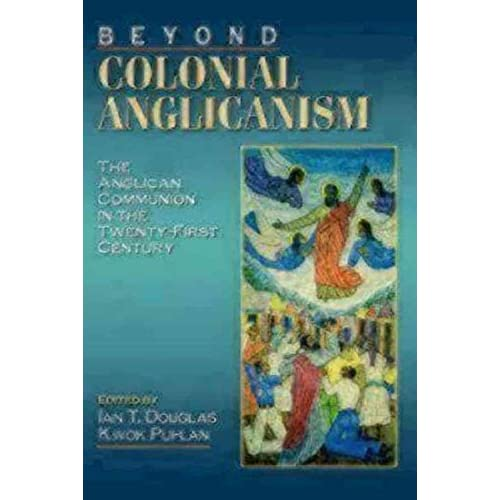 [(Beyond Colonial Anglicanism)] [Edited by Ian T Douglas ] published on (January, 2005)