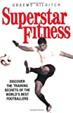 Superstar Fitness: Discover the Training Secrets of Britains Best Footballers