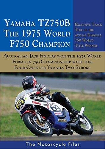 YAMAHA TZ750B - THE 1975 F750 WORLD CHAMPION: AUSTRALIAN, JACK FINDLAY, WON THE 1975 FIM WORLD PRIZE SERIES WITH THIS MOTORCYCLE (THE MOTORCYCLE FILES) (English Edition)