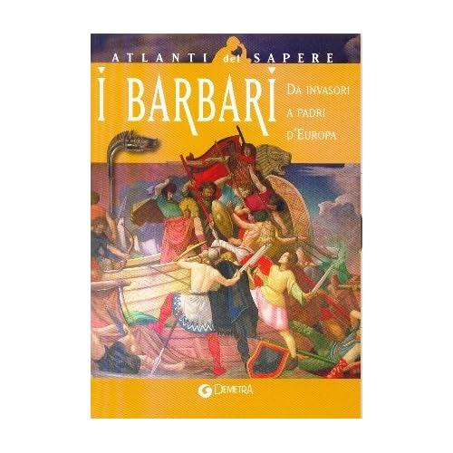 I Barbari. Da Invasori A Padri D'europa