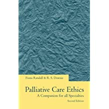 Palliative Care Ethics: A Companion for All Specialties (Oxford medical publications)