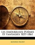 Telecharger Livres Les Amoureuses Poemes Et Fantaisies 1857 1861 (PDF,EPUB,MOBI) gratuits en Francaise