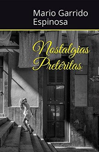 Nostalgias Pretéritas: Antología de historias cortas de infancia y juventud a finales del siglo XX, llenas de ironía, humor, ternura y la magia de los recuerdos