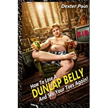 How to Lose a Dunlap Belly: And see your toes again (Gut - R - Dun ) by Dexter Poin (2014-05-08)