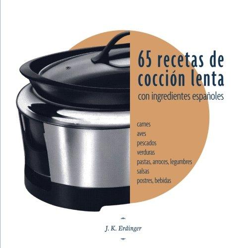 65 Recetas de cocción lenta: Con ingredientes españoles por J K Erdinger