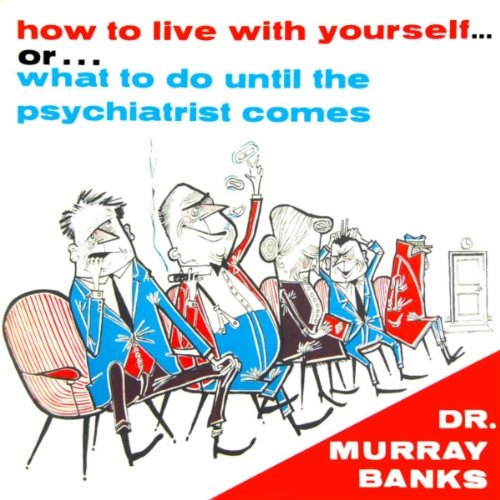 how-to-live-with-yourself-or-what-to-do-until-the-psychiatrist-comes-pt-1