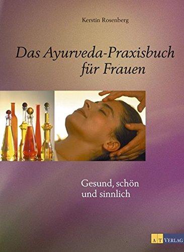 Das Ayurveda-Praxisbuch für Frauen. Gesund, schön und sinnlich