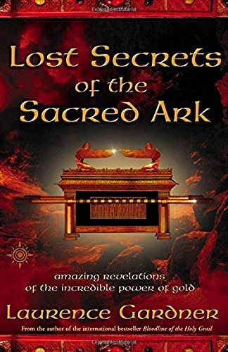 Lost Secrets of the Sacred Ark: Amazing Revelations of the Incredible Power of Gold por Laurence Gardner