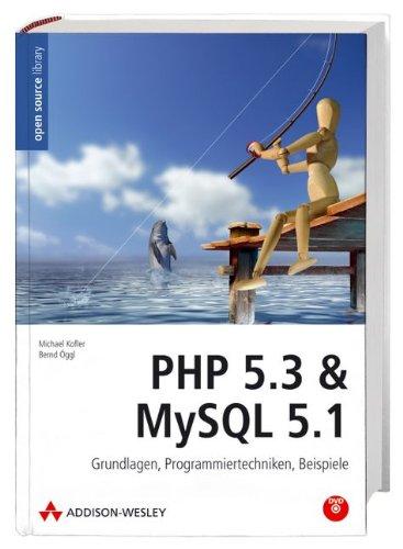 PHP 5.3 & MySQL 5.1: Grundlagen, Programmiertechniken, Beispiele