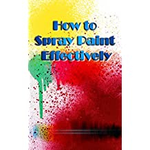 How to Spray Paint: Learn how to Spray Paint like a Pro (English Edition)